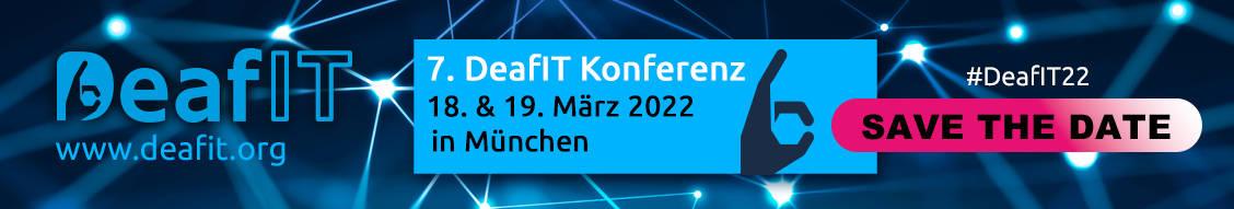 Save the Date - 7. DeafIT Konferenz am 18. & 19. März 2022 in MÜnchen - Hashtag #DeafIT22 www.deafit.org